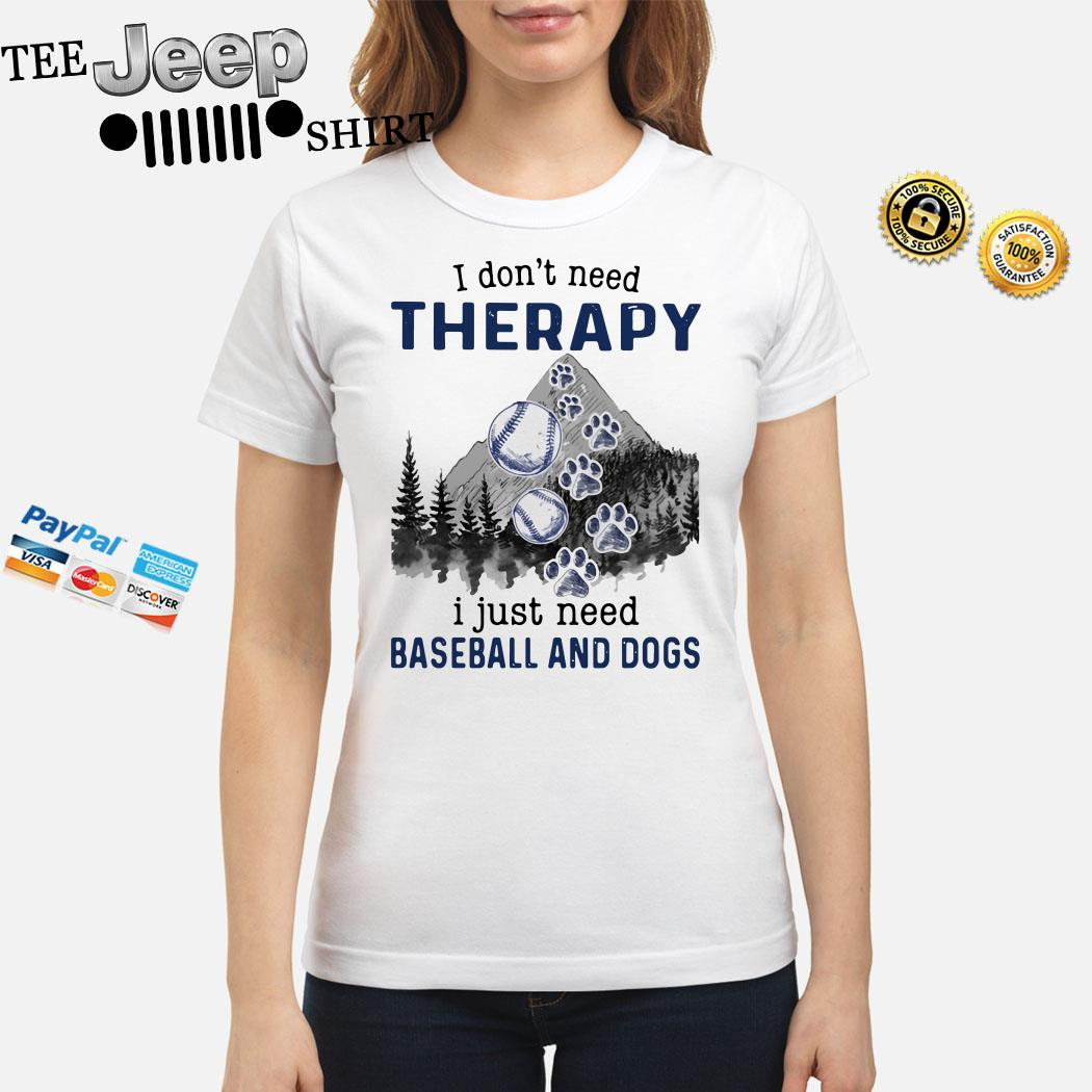 I Don't Need Therapy I Just Need Baseball And Dogs Ladies Shirt