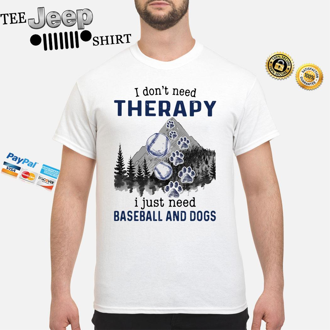I Don't Need Therapy I Just Need Baseball And Dogs Shirt