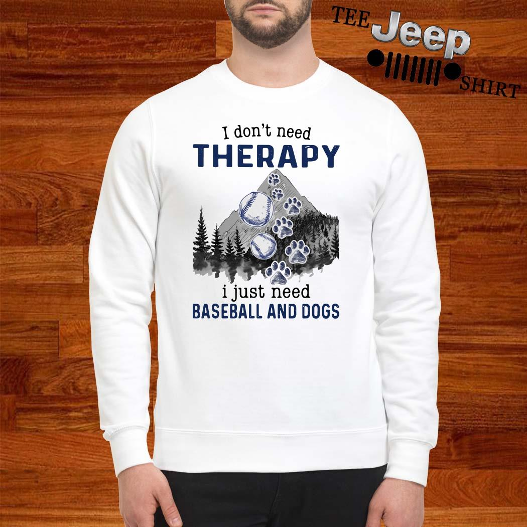 I Don't Need Therapy I Just Need Baseball And Dogs Sweatshirt