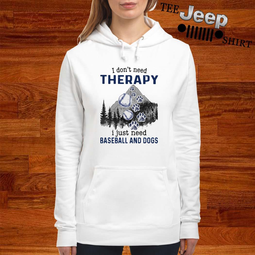 I Don't Need Therapy I Just Need Baseball And Dogs Hoodie