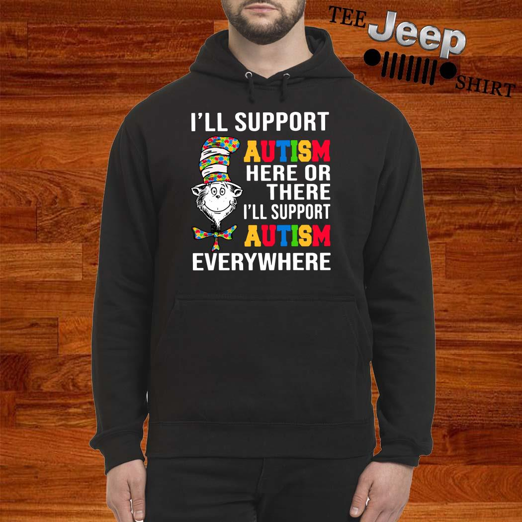 Dr. Seuss I'll Support Autism Here Or There I'll Support Autism Everywhere Hoodie