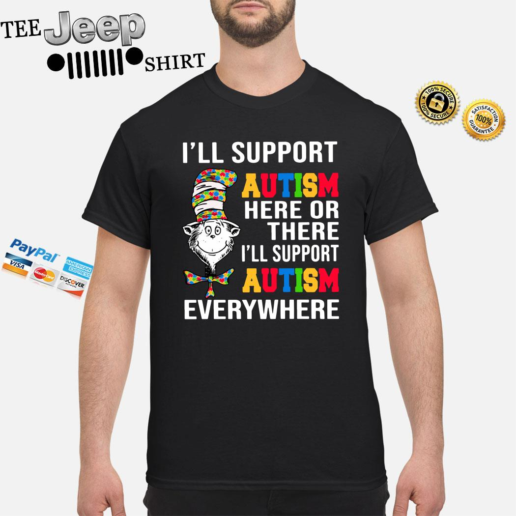 Dr. Seuss I'll Support Autism Here Or There I'll Support Autism Everywhere Shirt