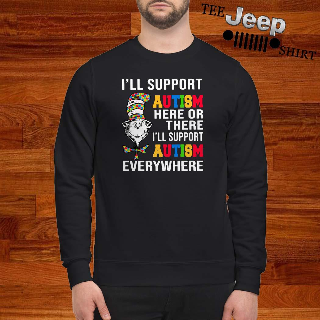 Dr. Seuss I'll Support Autism Here Or There I'll Support Autism Everywhere Sweatshirt