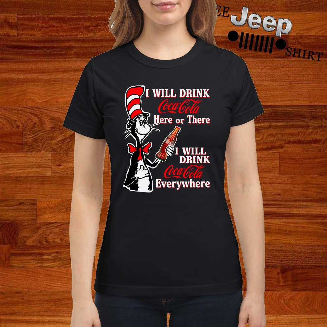 Dr. Seuss I Will Drink Coca Cola Here Or There I Will Drink Coca Cola Everywhere Ladies Shirt