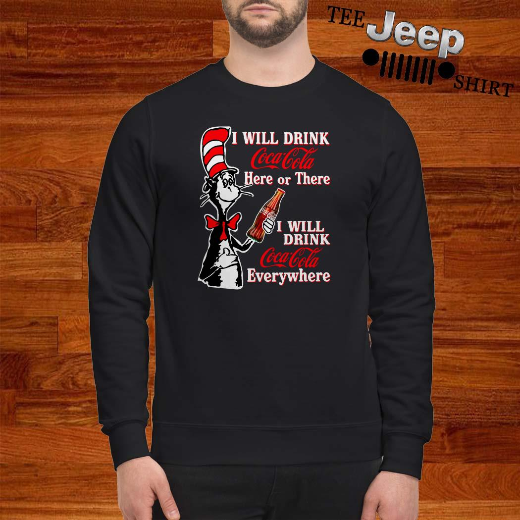 Dr. Seuss I Will Drink Coca Cola Here Or There I Will Drink Coca Cola Everywhere Sweatshirt