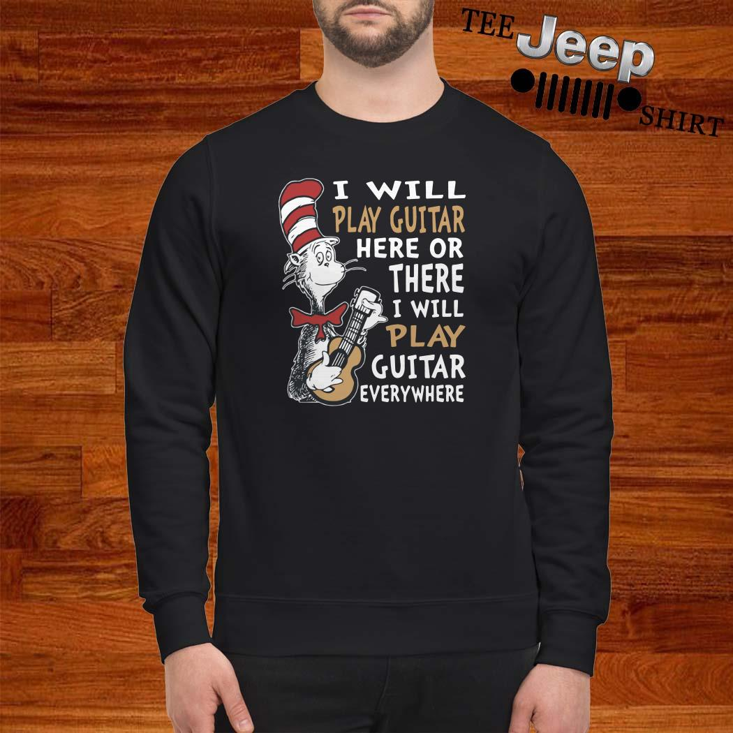 Dr. Seuss I Will Play Guitar Here Or There I Will Play Guitar Everywhere Sweatshirt