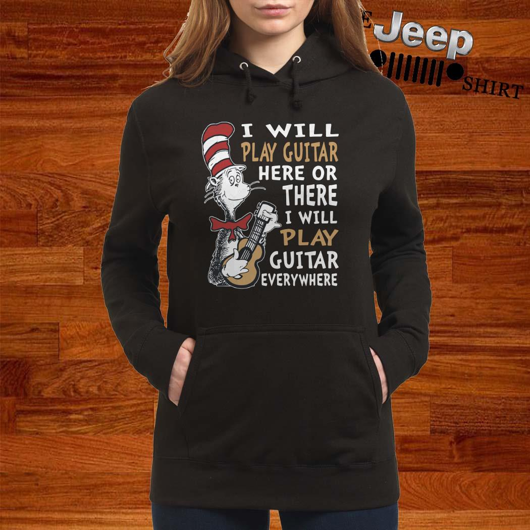 Dr. Seuss I Will Play Guitar Here Or There I Will Play Guitar Everywhere Hoodie