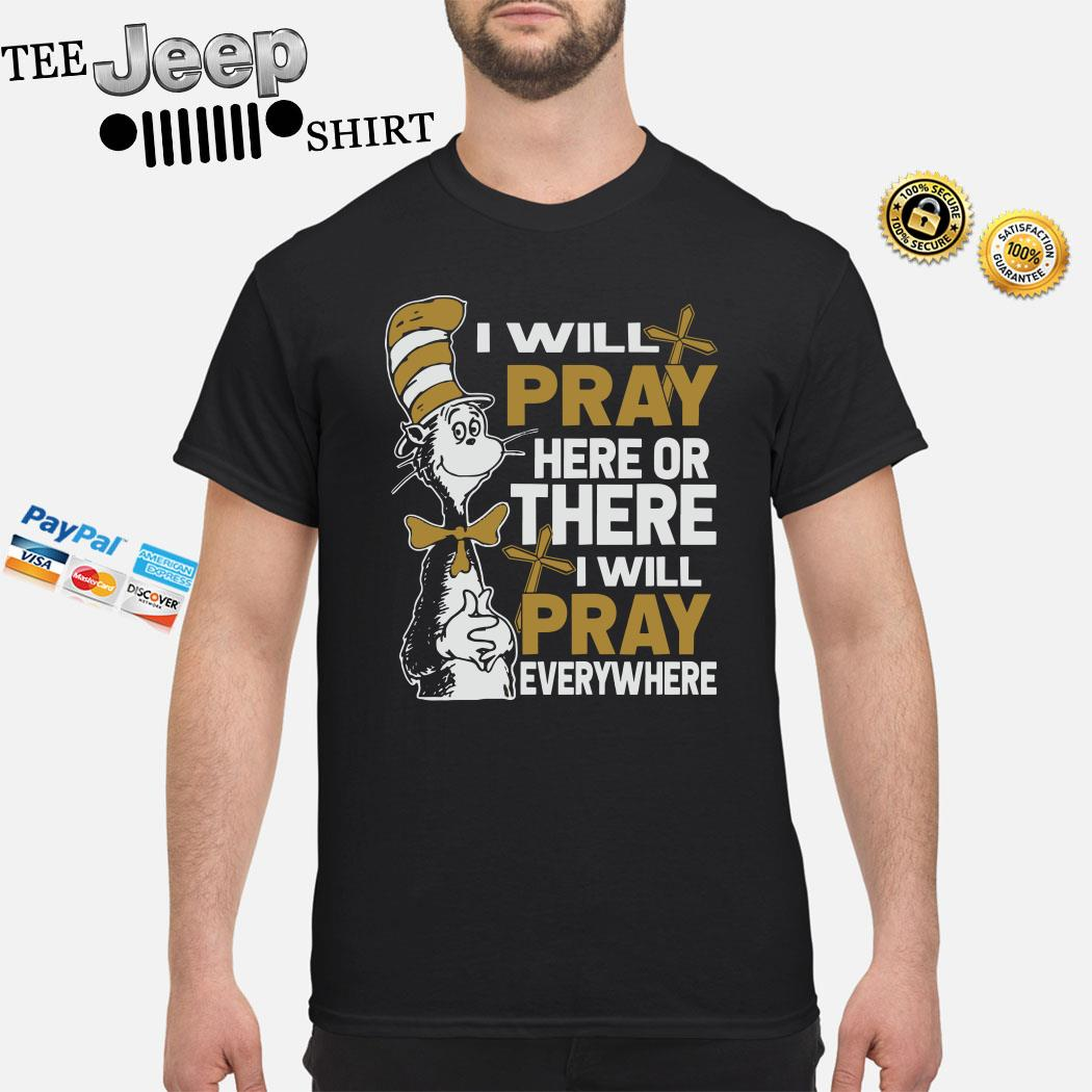 Dr. Seuss I Will Pray Here Or There I Will Pray Everywhere Shirt