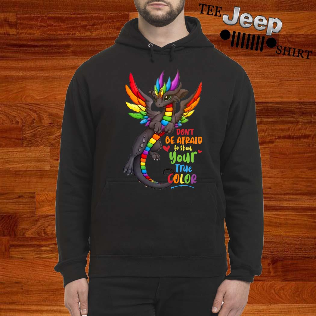 Dragon Don't Be Afraid To Show Your True Color Shirt hoodie