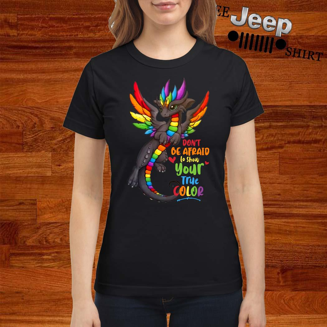 Dragon Don't Be Afraid To Show Your True Color Shirt ladies-shirt