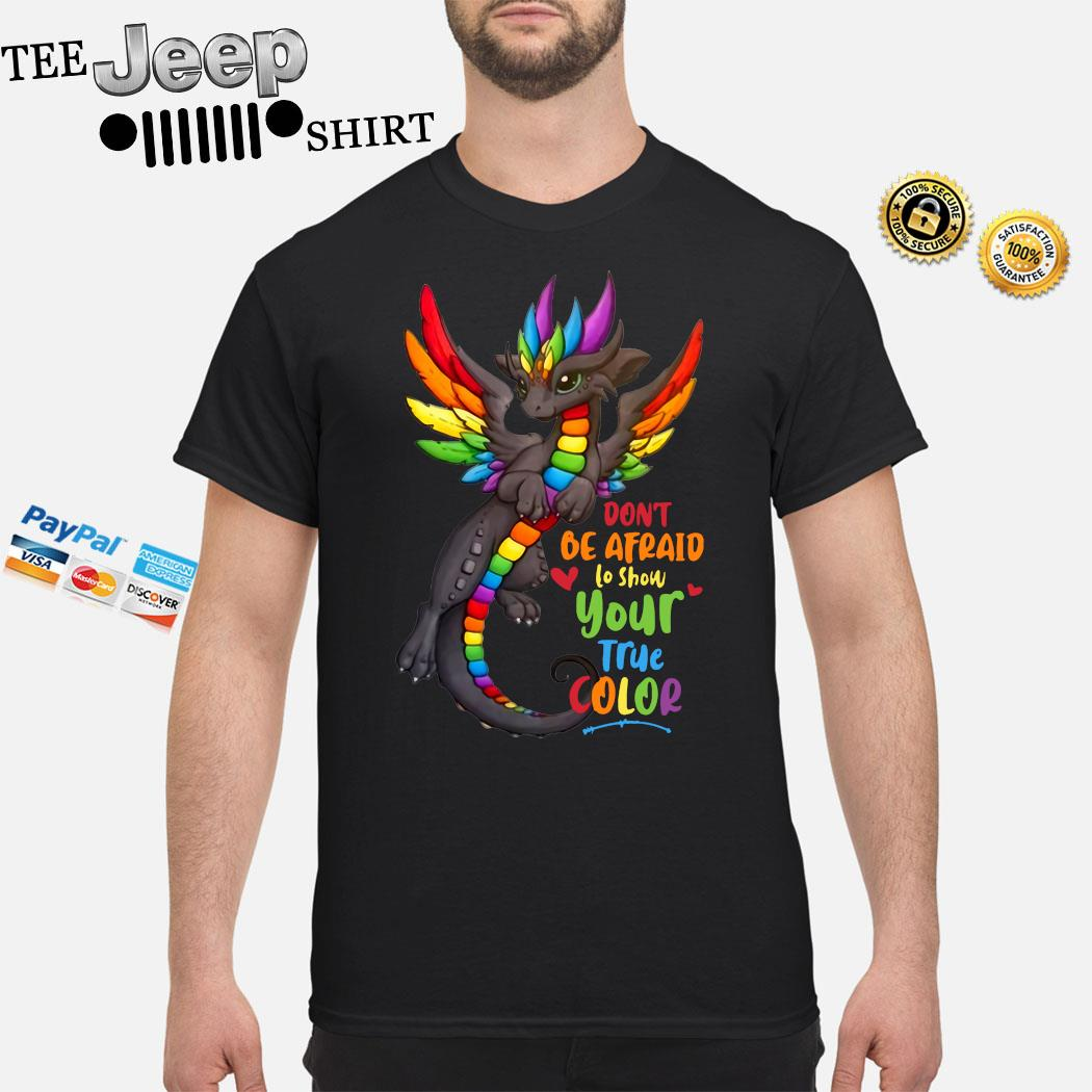 Dragon Don't Be Afraid To Show Your True Color Shirt