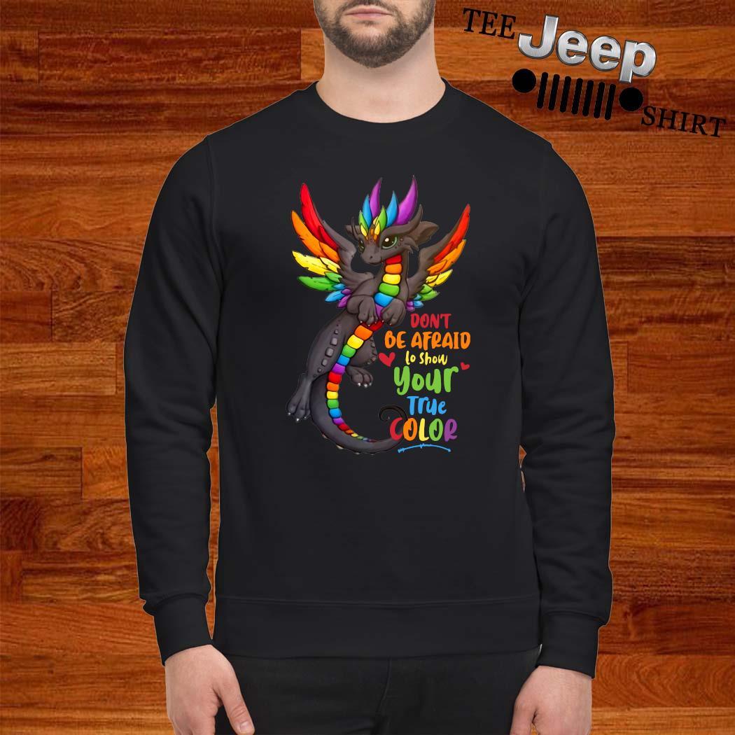 Dragon Don't Be Afraid To Show Your True Color Shirt sweatshirt