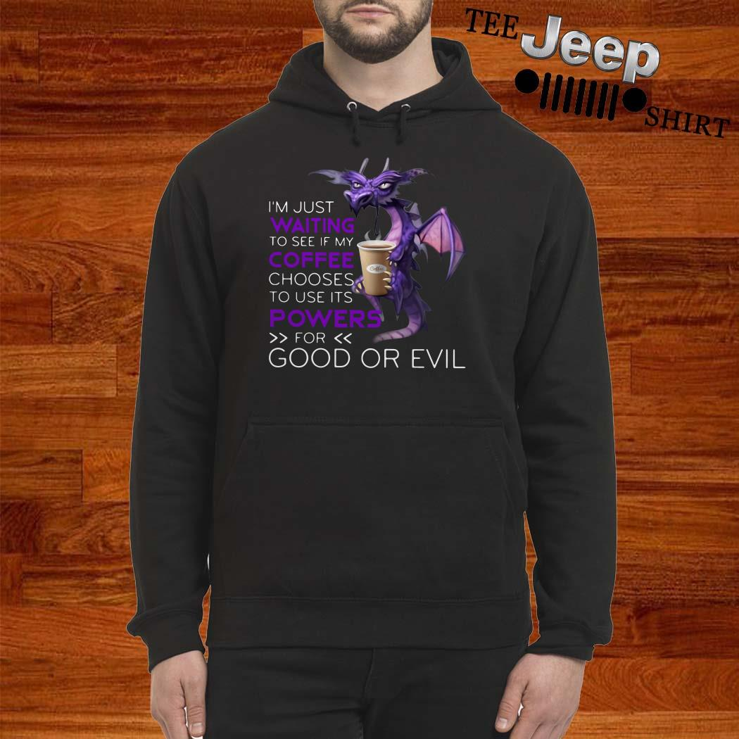 Dragon I'm Just Waiting To See If My Coffee Chooses To Use Its Powers For Good Or Evil Hoodie
