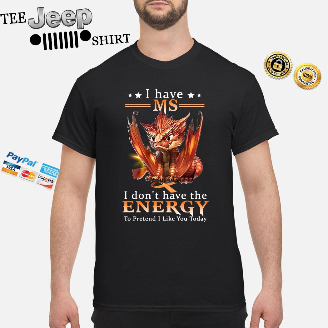 Dragon I Have MS I Don't Have The Energy To Pretend I Like You Today Shirt