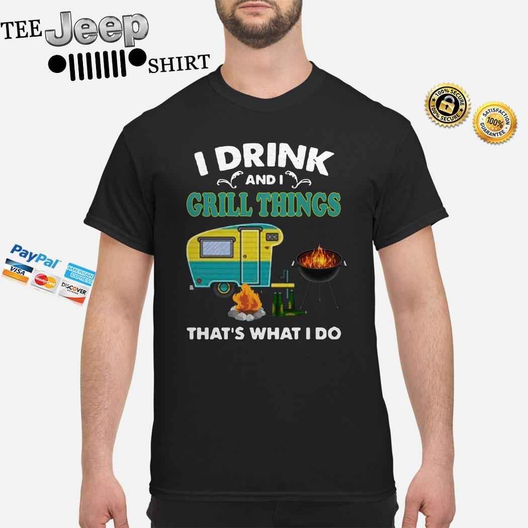 I Drink And A Grill Things That's What I Do Shirt