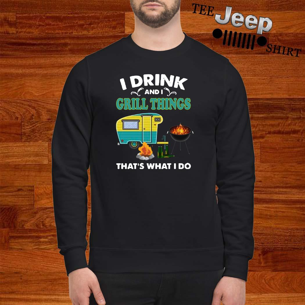 I Drink And A Grill Things That's What I Do Sweatshirt