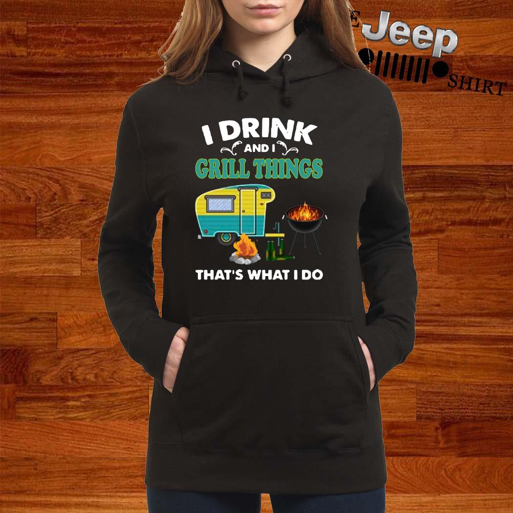 I Drink And A Grill Things That's What I Do Hoodie