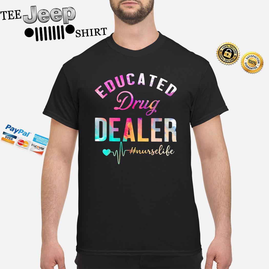 Educated Drug Dealer #nurselife Shirt