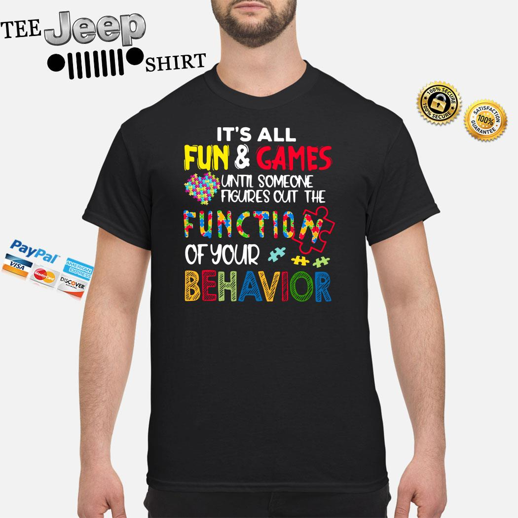 It's All Fun And Games Until Someone Figures Out The Function Of Your Behavior Shirt