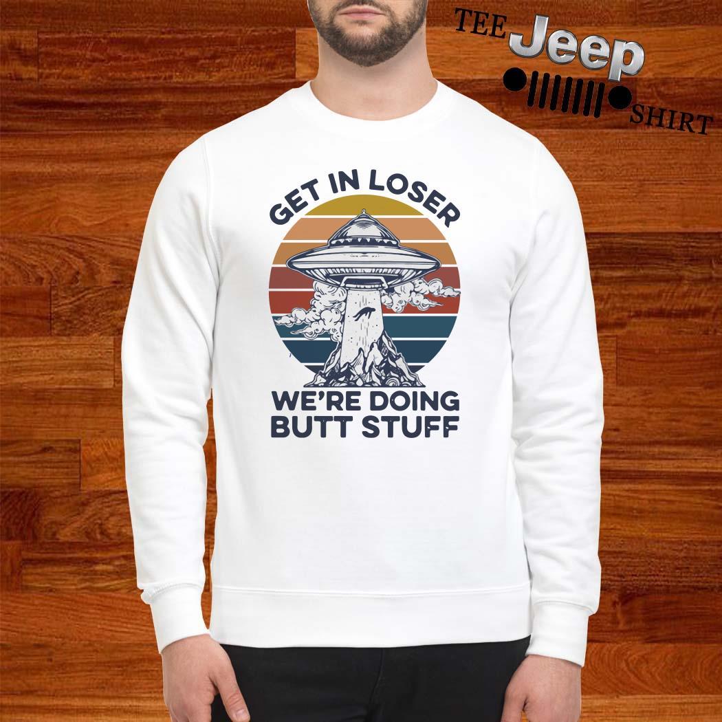 Get In Loser We're Doing Butt Stuff Vintage Sweatshirt