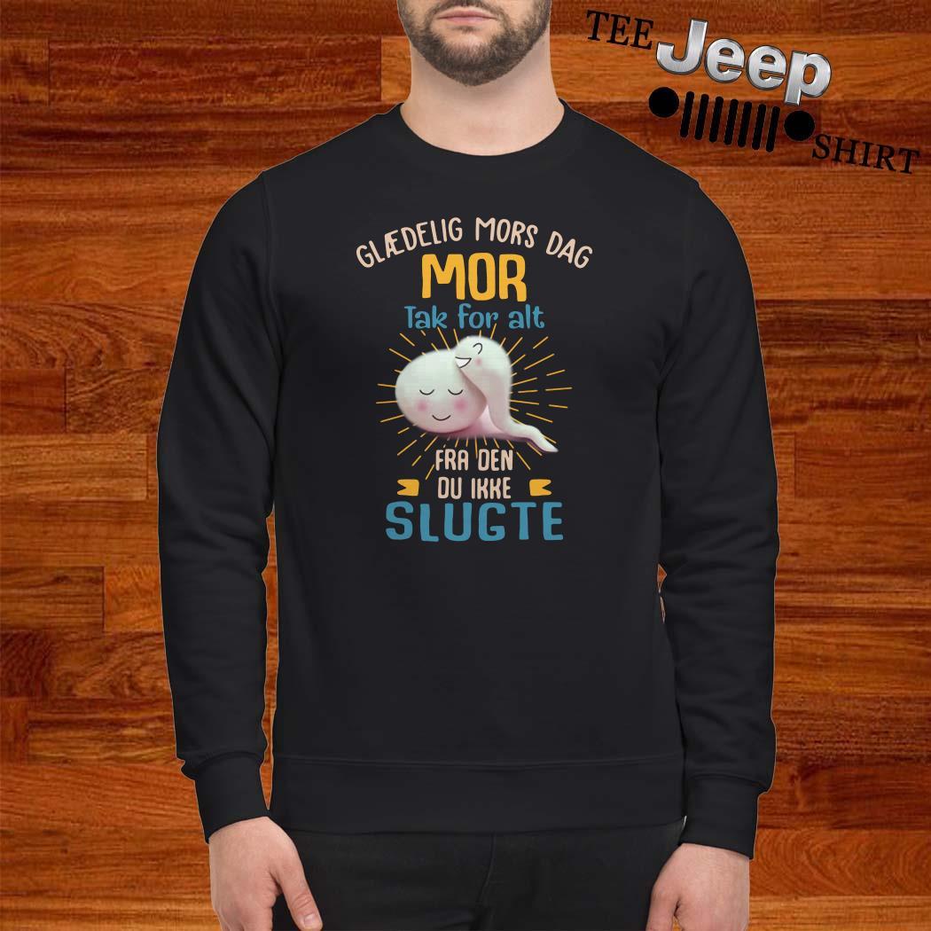 Glaedelig Mors Dag Mor Tak For Alt Fra Den Du Ikke Slugte Sweatshirt