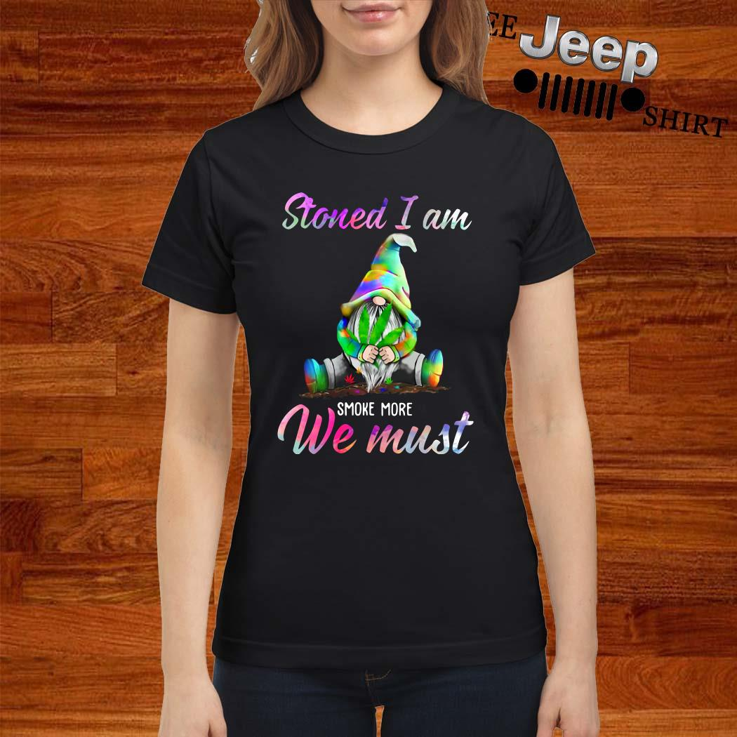 Gnome Stoned I Am Smoke More We Must Ladies Shirt