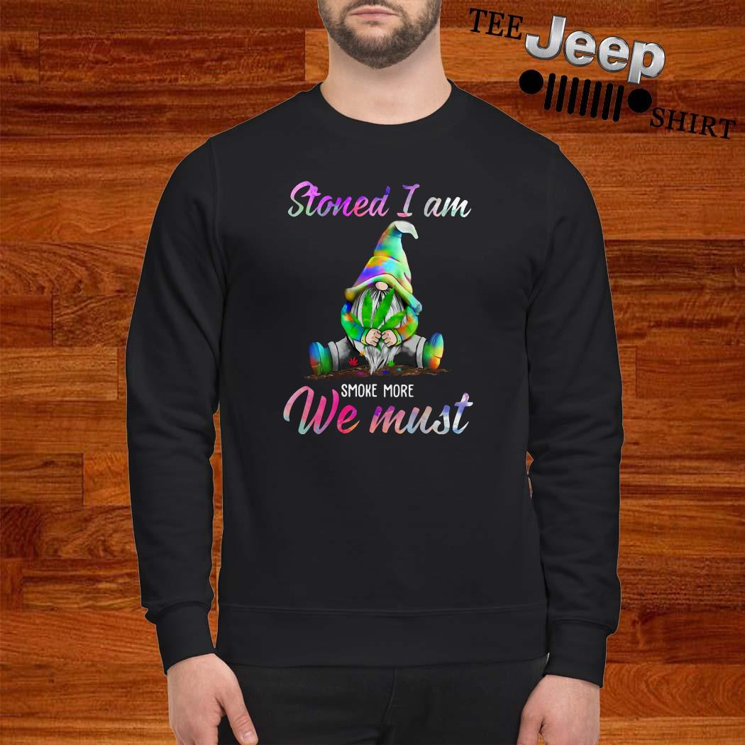 Gnome Stoned I Am Smoke More We Must Sweatshirt