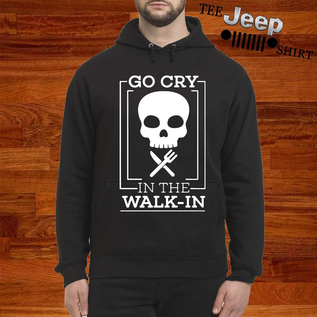 Go Cry In The Walk In Skull Chef Shirt hoodie