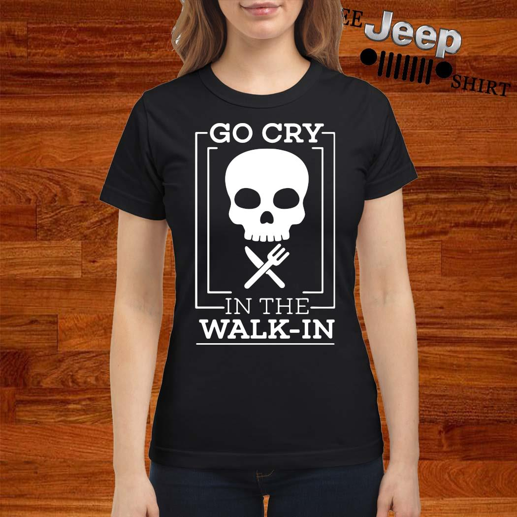 Go Cry In The Walk In Skull Chef Shirt ladies-shirt