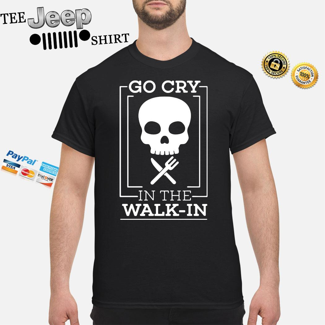 Go Cry In The Walk In Skull Chef Shirt