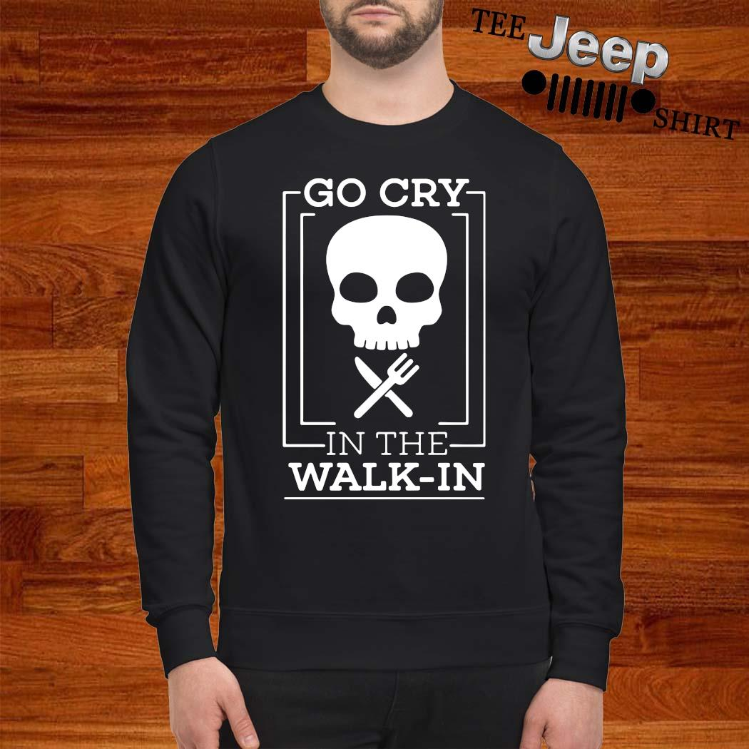 Go Cry In The Walk In Skull Chef Shirt sweatshirt