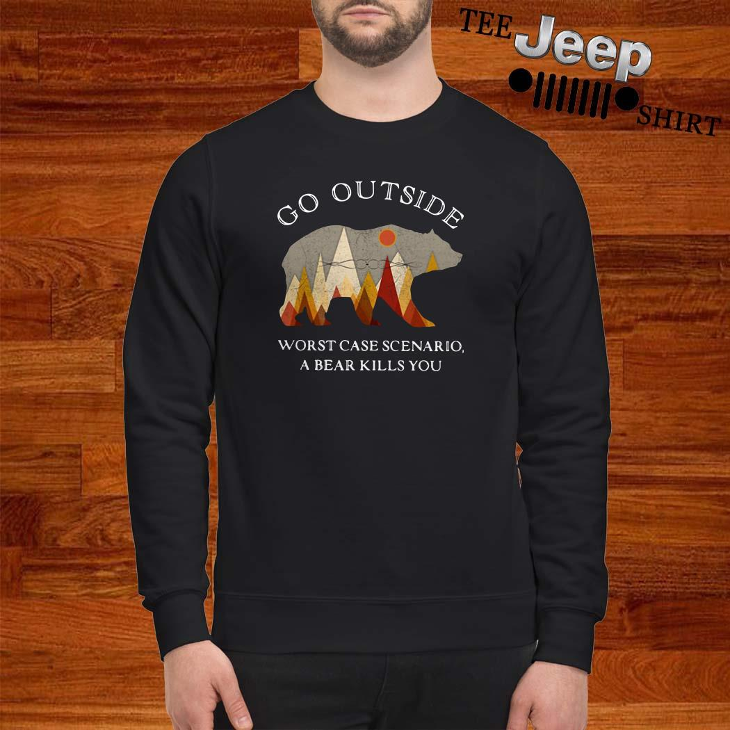 Go Outside Worst Case Scenario A Bear Kills You Sweatshirt
