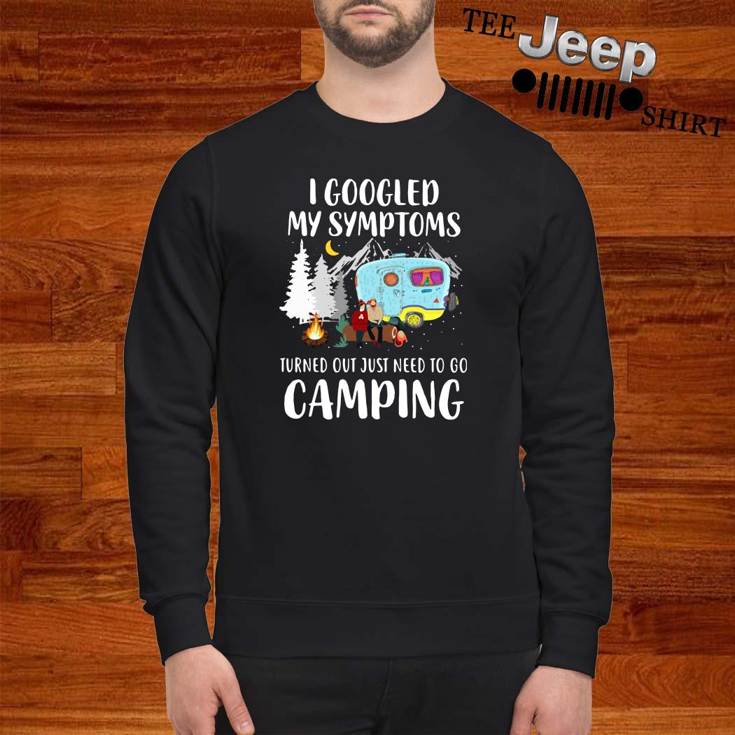I Googled My Symptoms Turned Out Just Need To Go Camping Sweatshirt