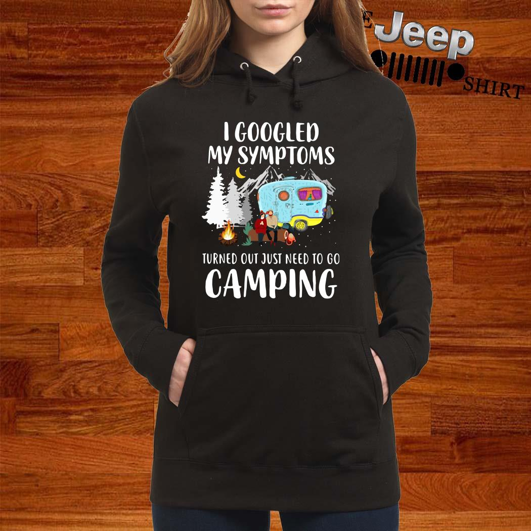 I Googled My Symptoms Turned Out Just Need To Go Camping Hoodie