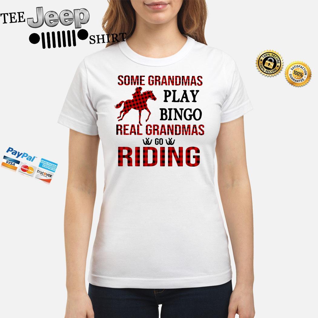 Some Grandmas Play Bingo Real Grandmas Go Riding Ladies Shirt