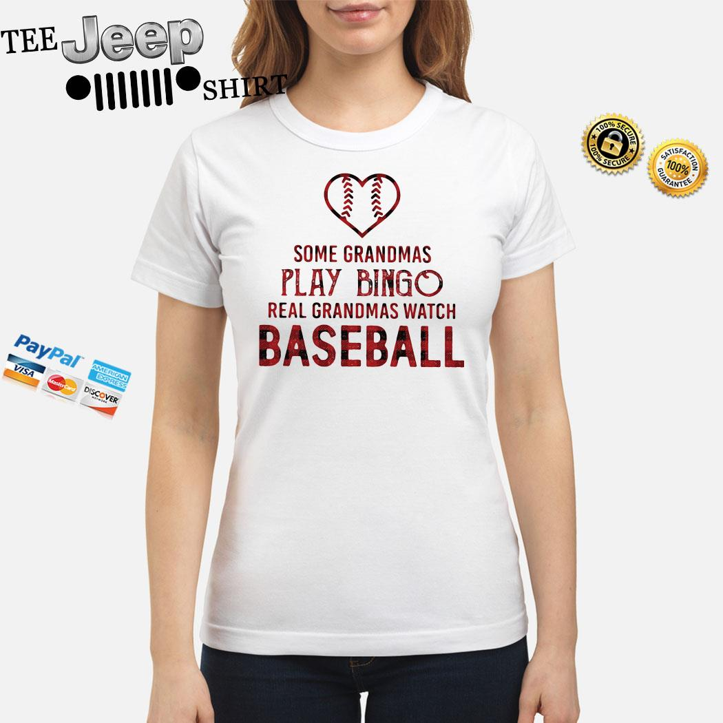 Some Grandmas Play Bingo Real Grandmas Watch Baseball Ladies Shirt