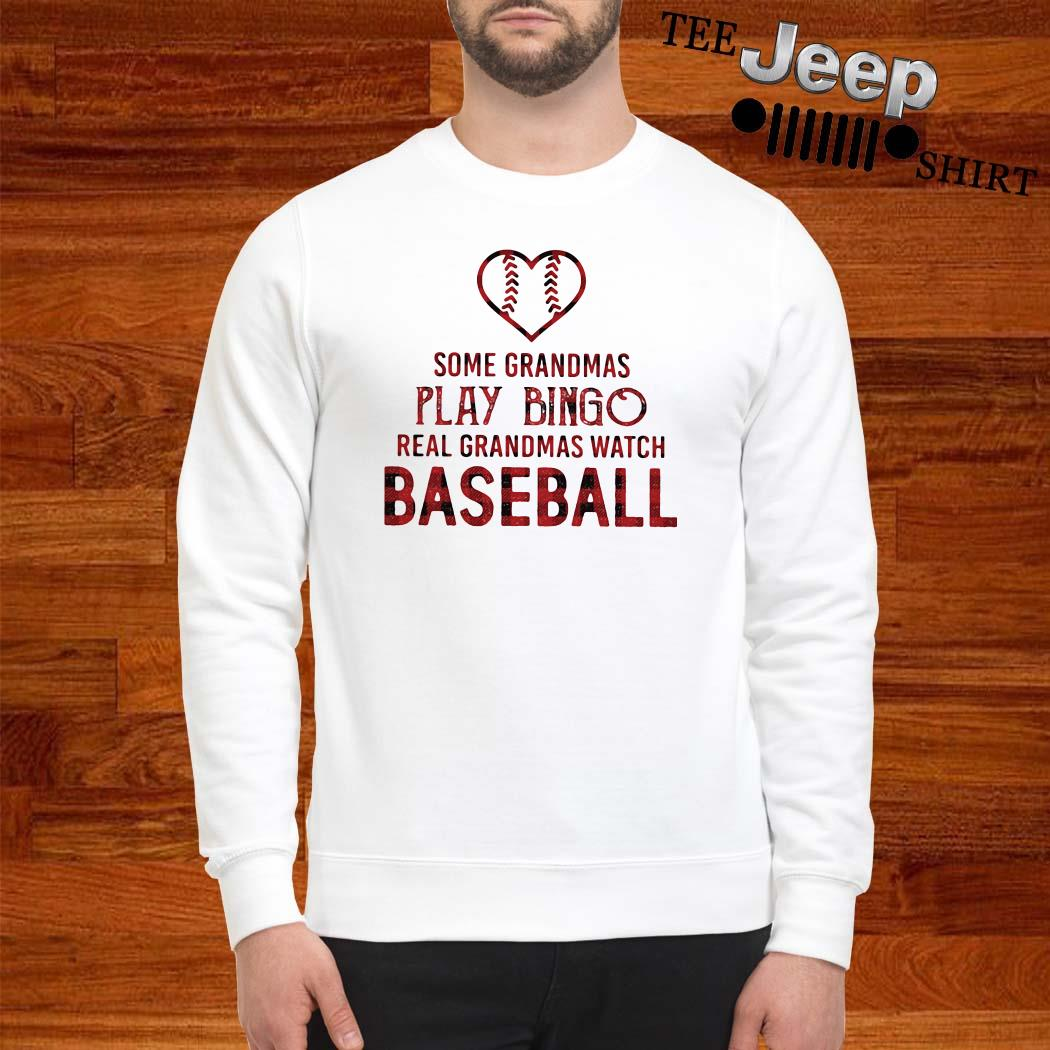 Some Grandmas Play Bingo Real Grandmas Watch Baseball Sweatshirt