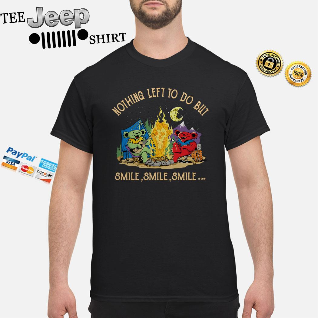Grateful Dead Bear Nothing Left To Do But Smile Smile Smile Shirt