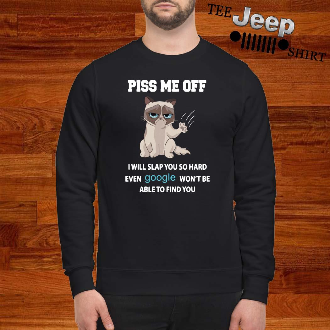 Grumpy Piss Me Off I Will Slap You So Hard Even Google Won't Be Able To Find You Sweatshirt