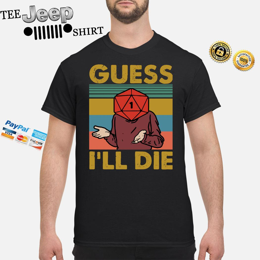Guess I'll Die Vintage Shirt