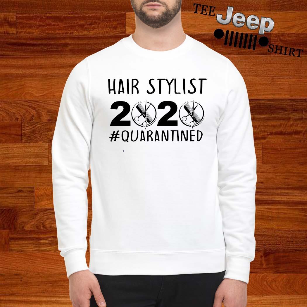 Hair Stylist 2020 #quarantined Shirt sweatshirt