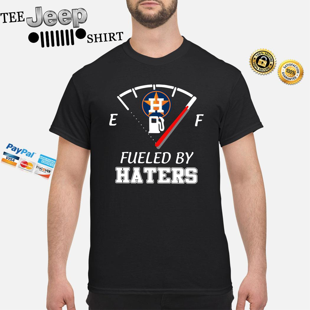Houston Astros Fueled By Haters Shirt