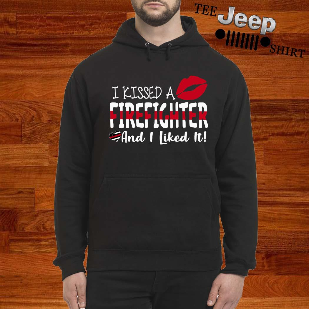 I Kissed A Firefighter And I Liked It Shirt hoodie