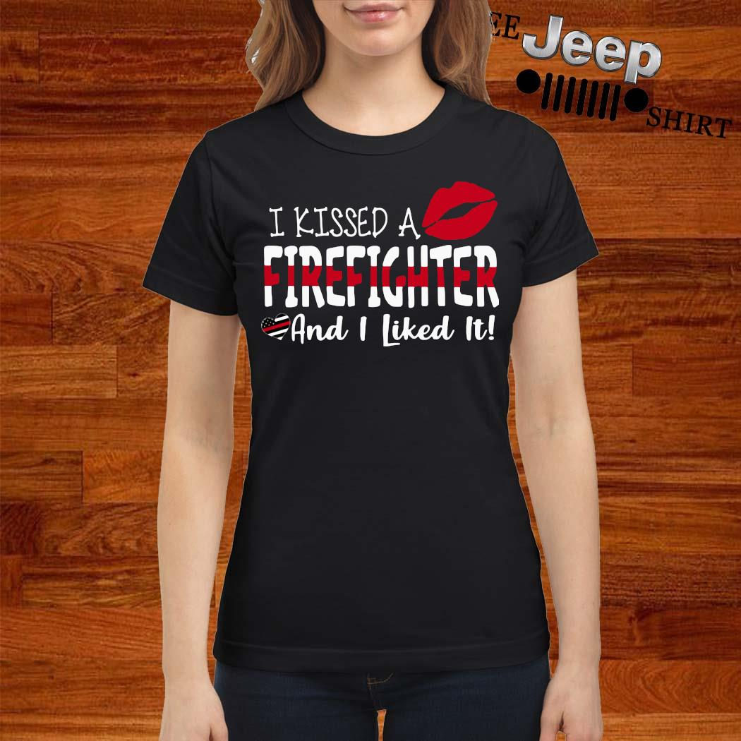 I Kissed A Firefighter And I Liked It Shirt ladies-shirt