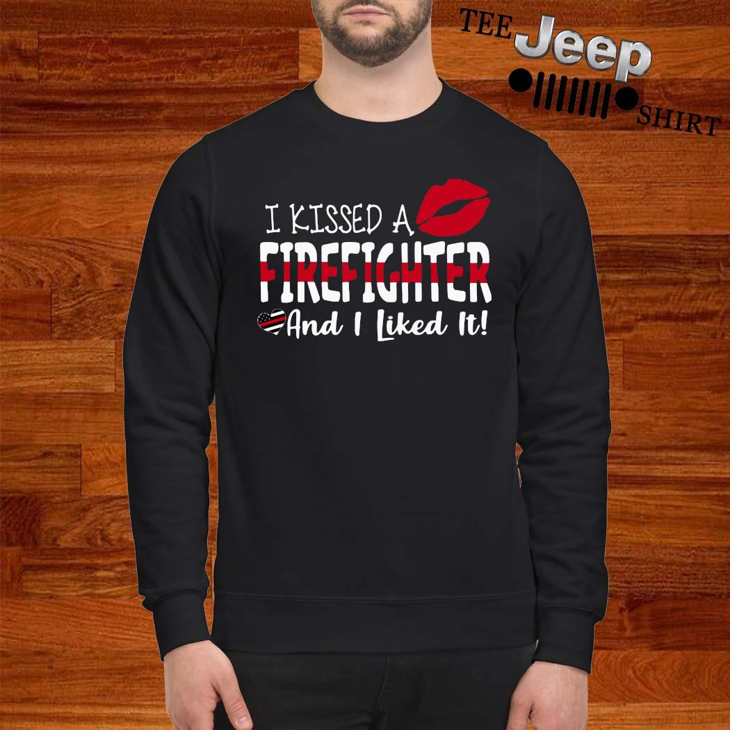 I Kissed A Firefighter And I Liked It Shirt sweatshirt