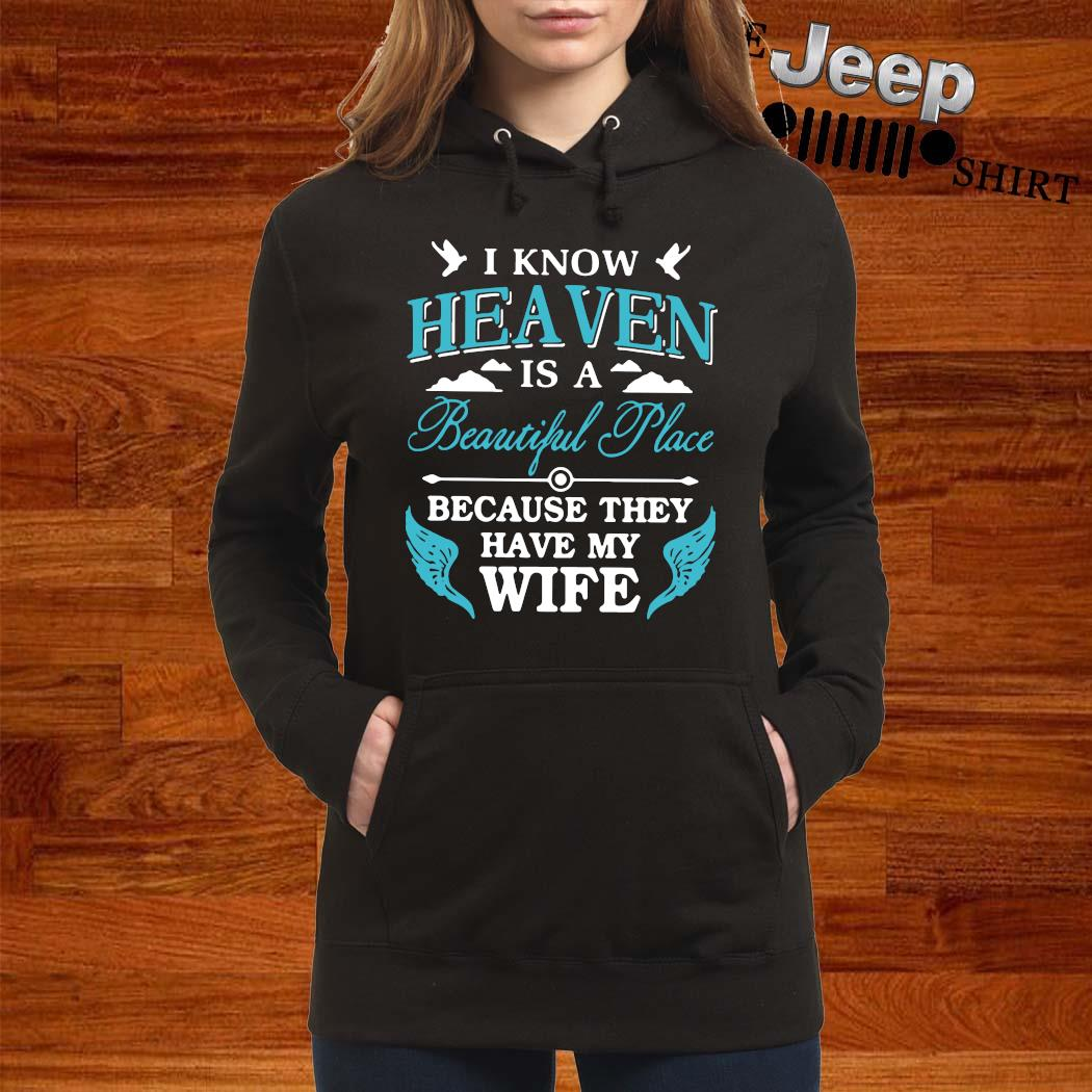 I Know Heaven Is A Beautiful Place Because They Have My Wife Shirt women-hoodie