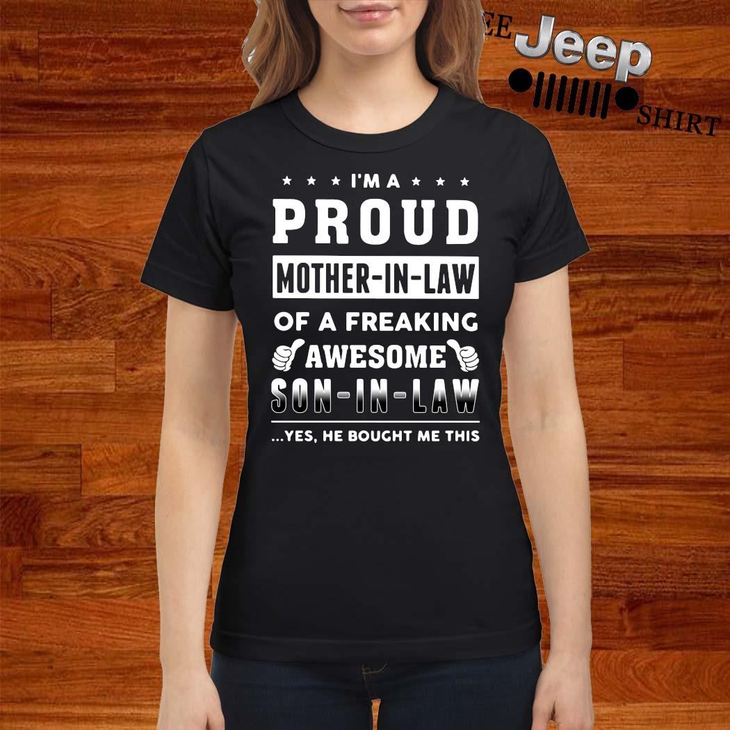 I'm A Proud Mother In Law Of A Freaking Awesome Son In Law Shirt ladies-shirt