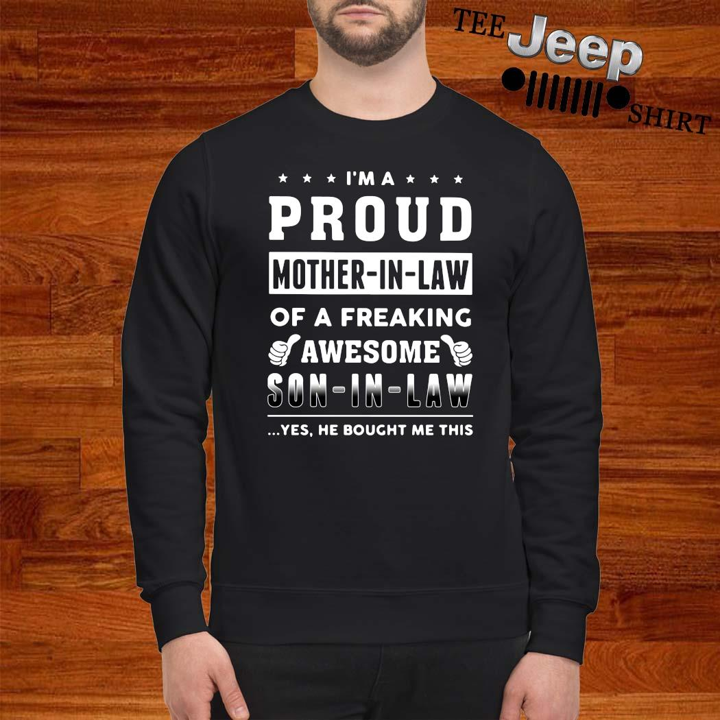 I'm A Proud Mother In Law Of A Freaking Awesome Son In Law Shirt sweatshirt