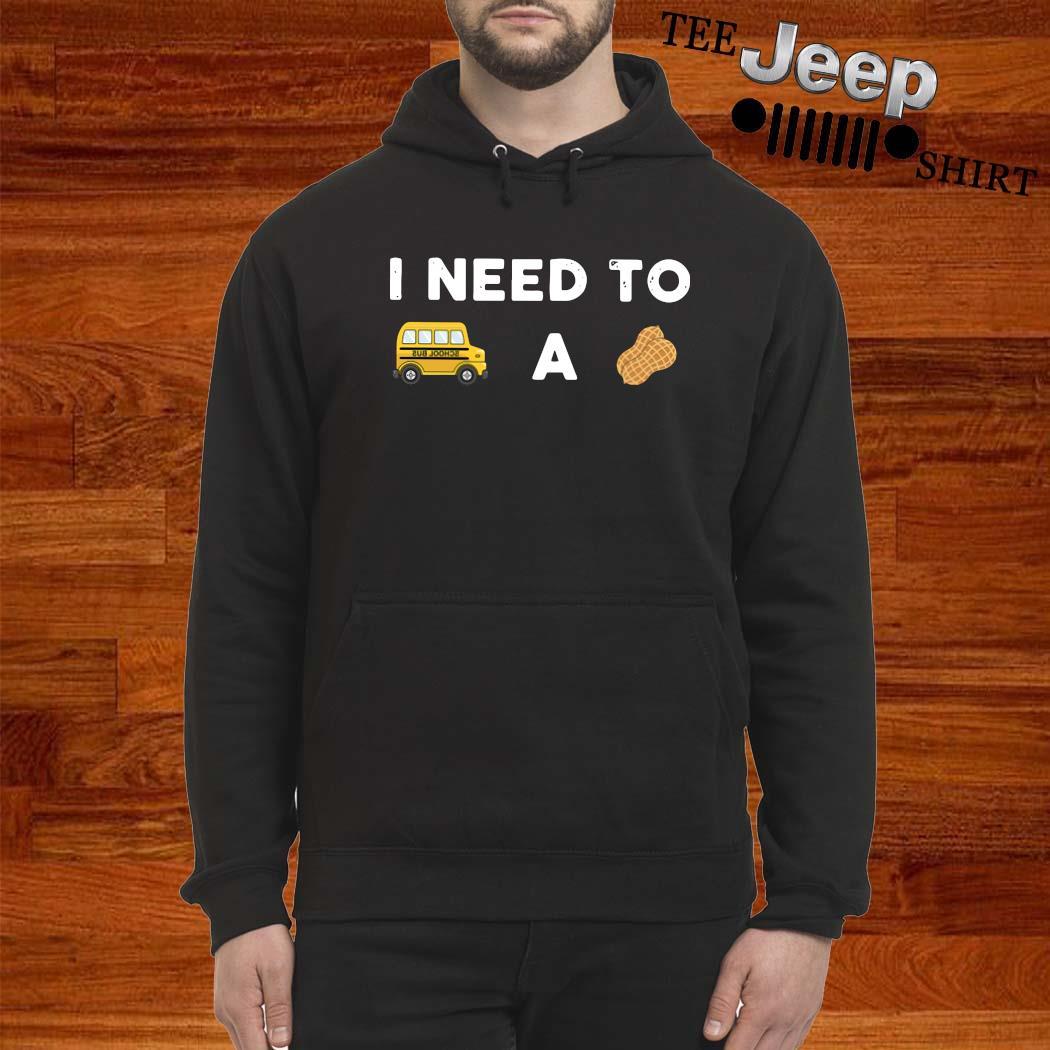 I Need To Bus School A Peanut Shirt hoodie