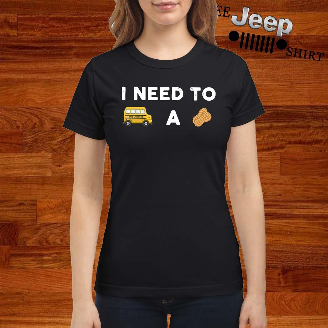 I Need To Bus School A Peanut Shirt ladies-shirt